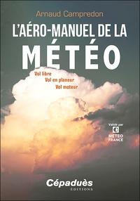 Arnaud Campredon - L'aéro-manuel de la météo - Vol libre, vol en planeur, vol moteur.