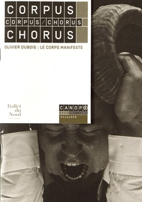 Corpus / Chorus- Olivier Dubois : le corps manifeste - Arnaud Carton |