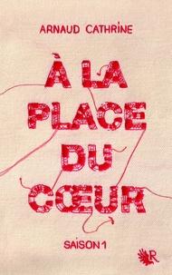 Arnaud Cathrine - A la place du coeur Saison 1 : .