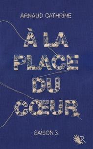 Arnaud Cathrine - A la place du coeur Saison 3 : .