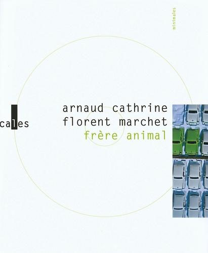 Arnaud Cathrine et Florent Marchet - Frère animal. 1 CD audio