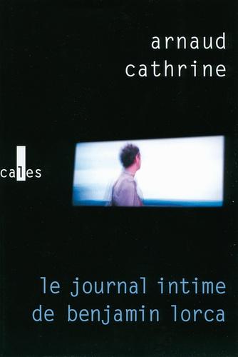 Arnaud Cathrine - Le journal intime de Benjamin Lorca.
