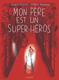 Arnaud Cathrine et Charles Berberian - Mon père est un super-héros.