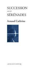 Arnaud Cathrine - Succession suivi de Sérénades.