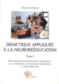 Deedr.fr Didactique appliquée à la neurorééducation - Tome 1, Trois apporches neuro-rééducatives généralistes : La, les sensibilités, les pathologies périphériques, le bléssé médullaire Image
