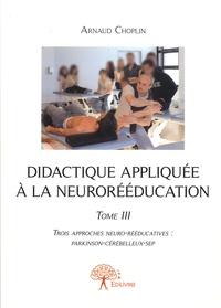 Didactique appliquée à la neurorééducation - Tome 3, Trois approches neuro-rééducatives : Parkinson, cérébelleux, SEP.pdf