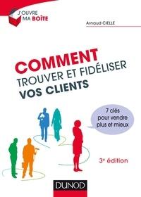 Comment trouver et fidéliser vos clients- 7 clés pour vendre plus et mieux - Arnaud Cielle pdf epub