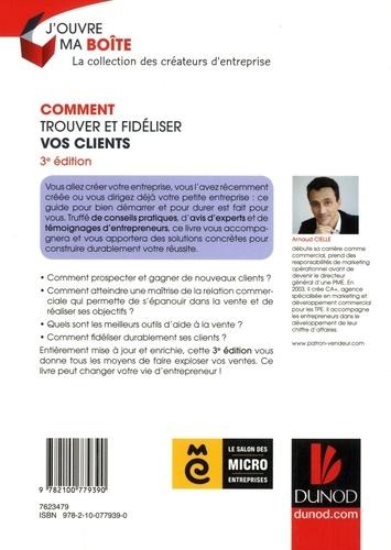 Comment trouver et fidéliser vos clients. 7 clés pour vendre plus et mieux 3e édition