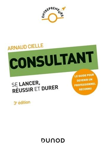 Consultant - 3e éd. Se lancer, réussir et durer