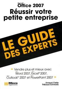 Arnaud Cielle et Thibaud Schwartz - Office 2007 - Réussir votre petite entreprise.