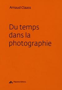 Arnaud Claass - Du temps dans la photographie.