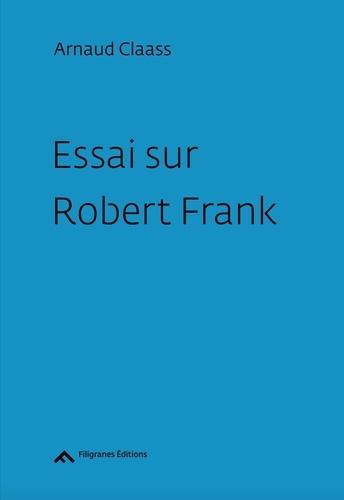 Arnaud Claass - Essai sur Robert Frank.
