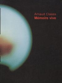 Arnaud Claass - Mémoire vive.