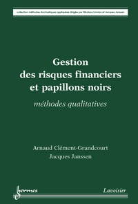 Arnaud Clément-Grandcourt et Jacques Janssen - Gestion des risques financiers et papillons noirs - Méthodes qualitatives.