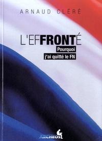 Arnaud Cléré - L'effronté - Pourquoi j'ai quitté le FN.