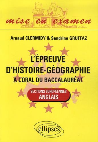 Arnaud Clermidy et Sandrine Gruffaz - L'épreuve d'histoire-géographie à l'oral du baccalauréat - Sections européennes anglais.