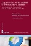 Arnaud Coibion et Alexandre de Selys Longchamps - Acquisition de titres propres et participations croisées - Les contraintes de l'autocontrôle dans les sociétés cotées et non cotées.