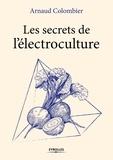 Arnaud Colombier - Les secrets de l'électroculture.