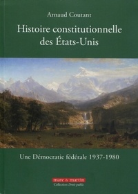 Arnaud Coutant - Histoire constitutionnelle des Etats-Unis - Tome 3, Une démocratie fédérale (1937-1980).