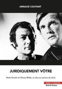 Arnaud Coutant - Juridiquement vôtre - Brett Sinclair et Danny Wilde, un duo au service du droit.