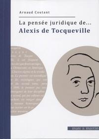 Arnaud Coutant - La pensée juridique de Alexis de Tocqueville.