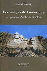 Les visages de l'Amérique- Les constructeurs d'une démocratie fédérale - Arnaud Coutant |