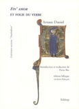 Arnaud Daniel - Fin' amor et folie du verbe - Edition bilingue français-occitan.