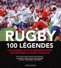 Arnaud David et Jean-Pierre Dorian - Rugby, 100 légendes - Les joueurs les plus emblématiques de l'histoire du rugby français.
