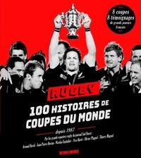 Arnaud David et Jean-Pierre Dorian - Rugby - 100 histoires de coupes du monde depuis 1987.