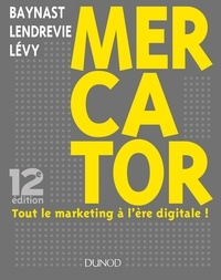 Arnaud de Baynast et Jacques Lendrevie - Mercator - 12e éd. - Tout le marketing à l'ère digitale.