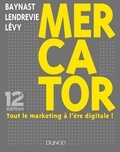 Arnaud de Baynast et Jacques Lendrevie - Mercator - Tout le marketing à l'ère digitale !.