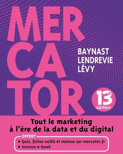 Arnaud de Baynast et Jacques Lendrevie - Mercator - Tout le marketing à l'ère du data et du digital.