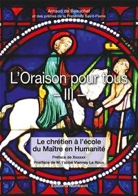 Arnaud de Beauchef - L'oraison pour tous - Tome 3, Le chrétien à l'école du maître de l'humanité.