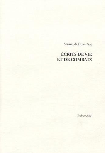 Arnaud de Chantérac - Ecrits de vie et de combats.