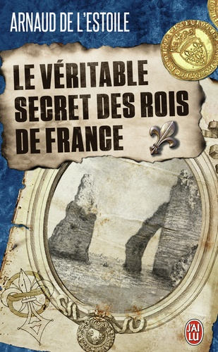 Arnaud de L'Estoile - Le véritable secret des rois de France.
