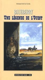 Arnaud de La Croix - Blueberry - Une légende de l'Ouest.