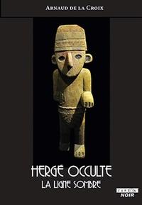 Arnaud de La Croix - Hergé occulte - La ligne sombre.