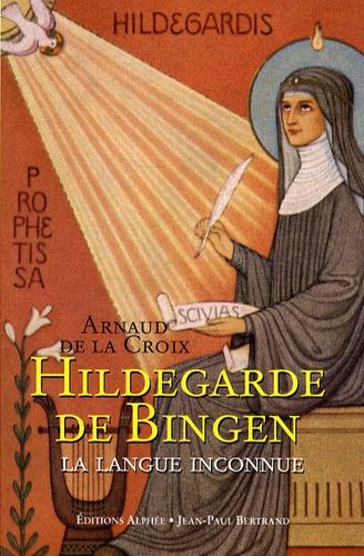 Arnaud de La Croix - Hildegarde de Bingen - La langue inconnue.