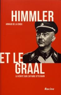 Arnaud de La Croix - Himmler et le Graal - La vérité sur l'affaire Otto Rahn.