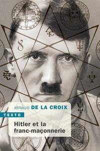 Arnaud de La Croix - Hitler et la franc-maçonnerie.