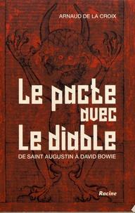 Arnaud de La Croix - Le pacte avec le diable - De saint Augustin à David Bowie.