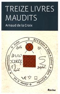 Arnaud de La Croix - Treize livres maudits.