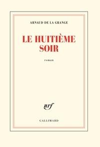 Arnaud de La Grange - Le huitième soir.