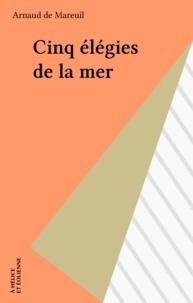 Arnaud de Mareuil - Cinq élégies de la mer.