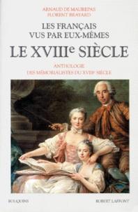 Arnaud de Maurepas et Florent Brayard - Les français vus par eux-mêmes - Le XVIIIe siècle, Anthologie des mémorialistes du XVIIIème siècle.