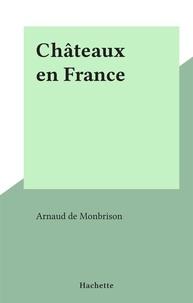 Arnaud de Monbrison - Châteaux en France.