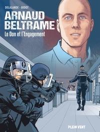 Arnaud Delalande et Laurent Bidot - Arnaud Beltrame - Le Don et l'Engagement.