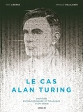 Arnaud Delalande - Le cas Alan Turing - Histoire extraordinaire et tragique d'un génie.
