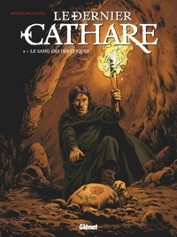 Arnaud Delalande - Le Dernier Cathare - Tome 02 NE - Le sang des hérétiques.
