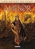 Arnaud Delalande et Simona Mogavino - Les reines de sang  : Aliénor, la légende noire - Tome 1.